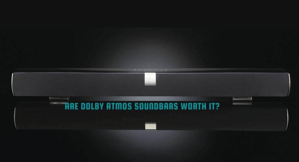 Are Dolby Atmos Soundbars Worth it
