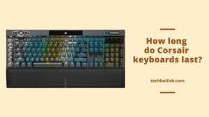 how long do corsair keyboards last