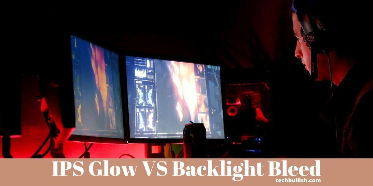 IPS Glow vs Backlight Bleed